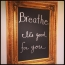 Breathe. It's good for you.